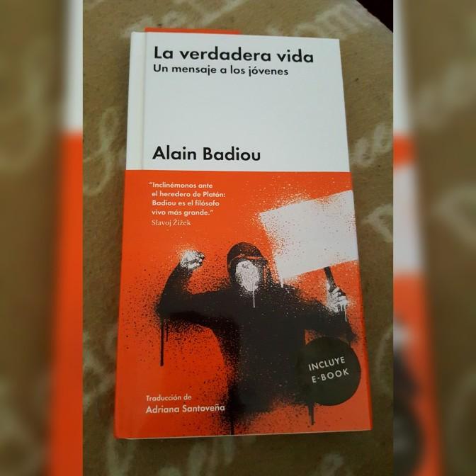 La verdadera vida. Un mensaje a los jóvenes Alain Badiou Filósofo ensayo malpasoed